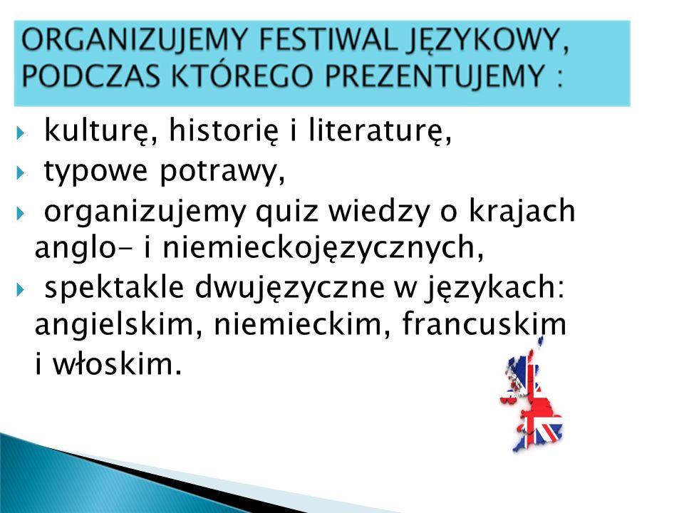 kulturę, historię i literaturę, typowe potrawy, organizujemy quiz wiedzy o krajach anglo- i niemieckojęzycznych, spektakle dwujęzyczne w językach: ang