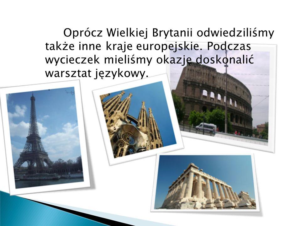 Oprócz Wielkiej Brytanii odwiedziliśmy także inne kraje europejskie. Podczas wycieczek mieliśmy okazję doskonalić warsztat językowy.