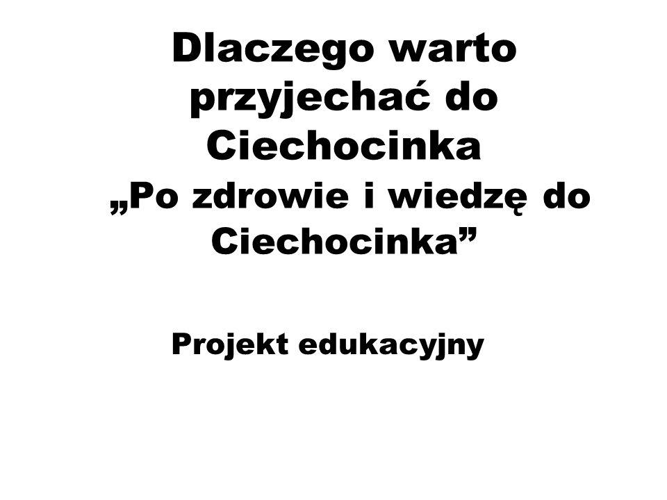 Dlaczego warto przyjechać do Ciechocinka Po zdrowie i wiedzę do Ciechocinka Projekt edukacyjny