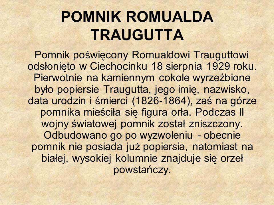 POMNIK ROMUALDA TRAUGUTTA Pomnik poświęcony Romualdowi Trauguttowi odsłonięto w Ciechocinku 18 sierpnia 1929 roku.