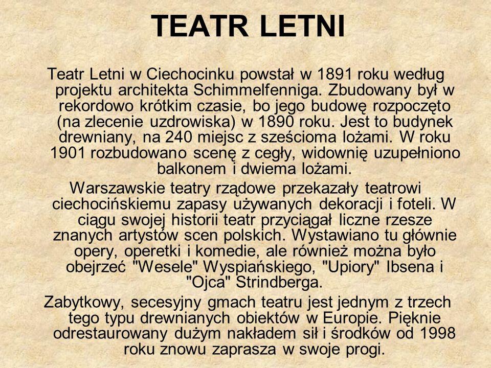 TEATR LETNI Teatr Letni w Ciechocinku powstał w 1891 roku według projektu architekta Schimmelfenniga.