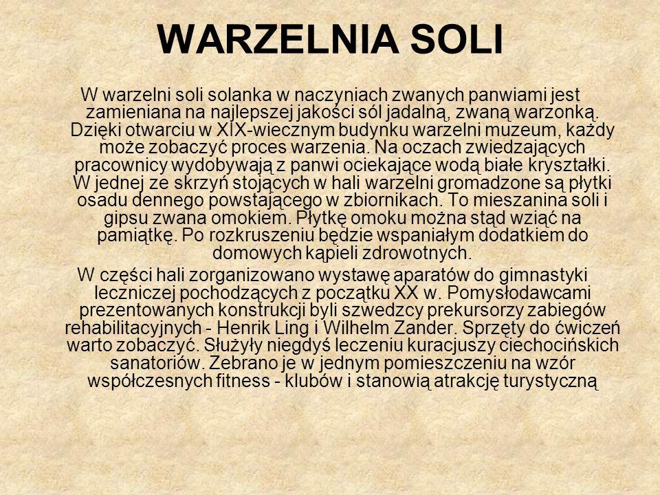 WARZELNIA SOLI W warzelni soli solanka w naczyniach zwanych panwiami jest zamieniana na najlepszej jakości sól jadalną, zwaną warzonką.