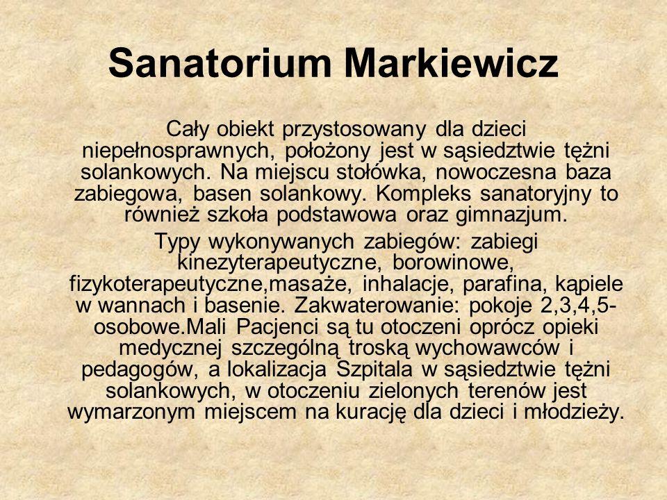 Sanatorium Markiewicz Cały obiekt przystosowany dla dzieci niepełnosprawnych, położony jest w sąsiedztwie tężni solankowych.
