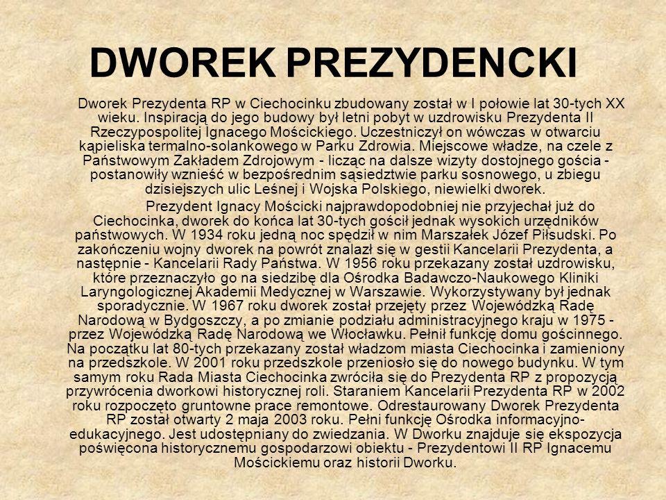 DWOREK PREZYDENCKI Dworek Prezydenta RP w Ciechocinku zbudowany został w I połowie lat 30-tych XX wieku.