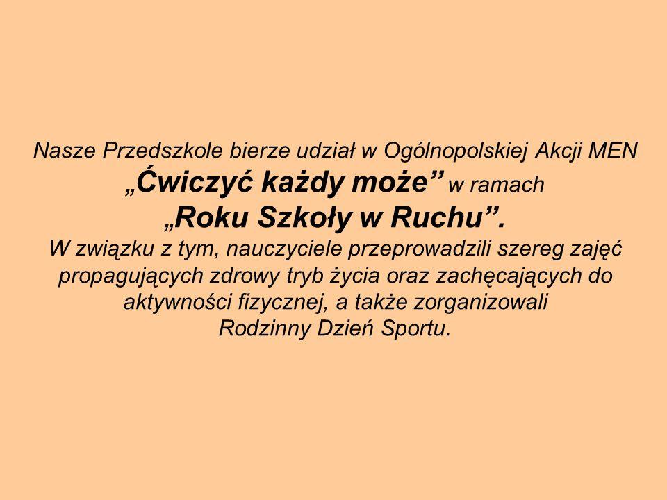 Nasze Przedszkole bierze udział w Ogólnopolskiej Akcji MENĆwiczyć każdy może w ramachRoku Szkoły w Ruchu. W związku z tym, nauczyciele przeprowadzili