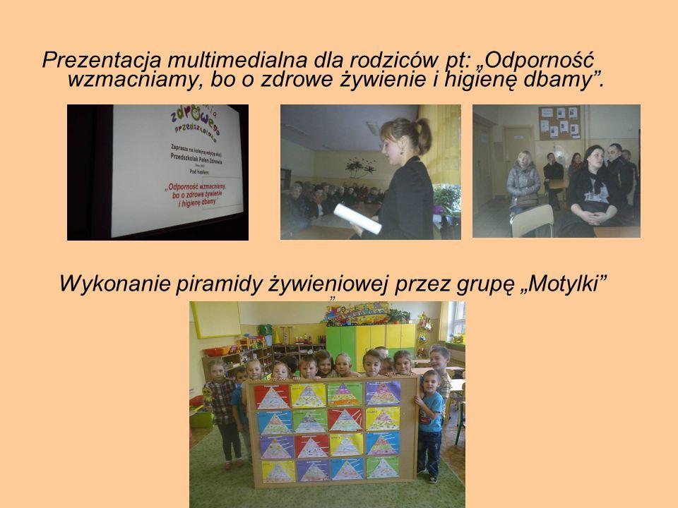 Prezentacja multimedialna dla rodziców pt: Odporność wzmacniamy, bo o zdrowe żywienie i higienę dbamy. Wykonanie piramidy żywieniowej przez grupę Moty