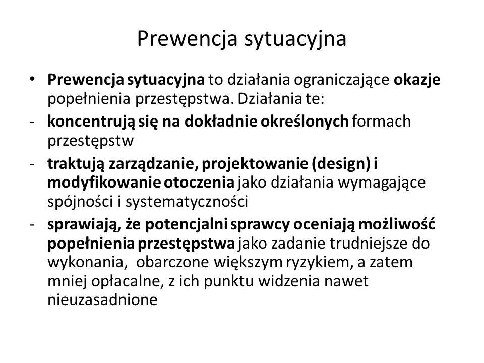 Prewencja sytuacyjna Prewencja sytuacyjna to działania ograniczające okazje popełnienia przestępstwa. Działania te: -koncentrują się na dokładnie okre