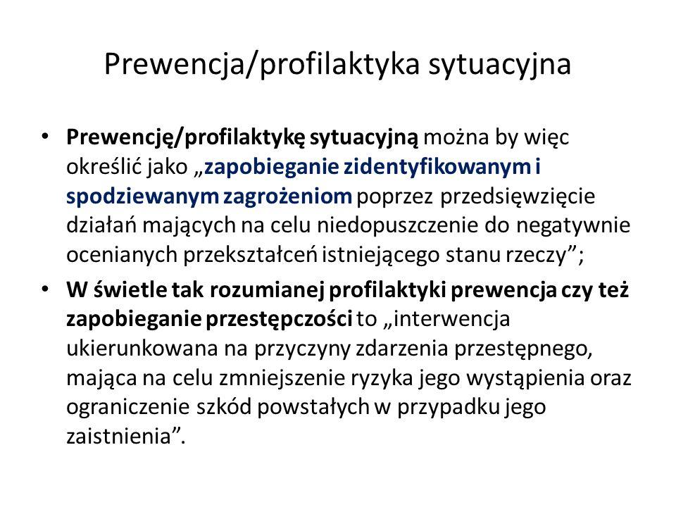 Prewencja/profilaktyka sytuacyjna Prewencję/profilaktykę sytuacyjną można by więc określić jako zapobieganie zidentyfikowanym i spodziewanym zagrożeni