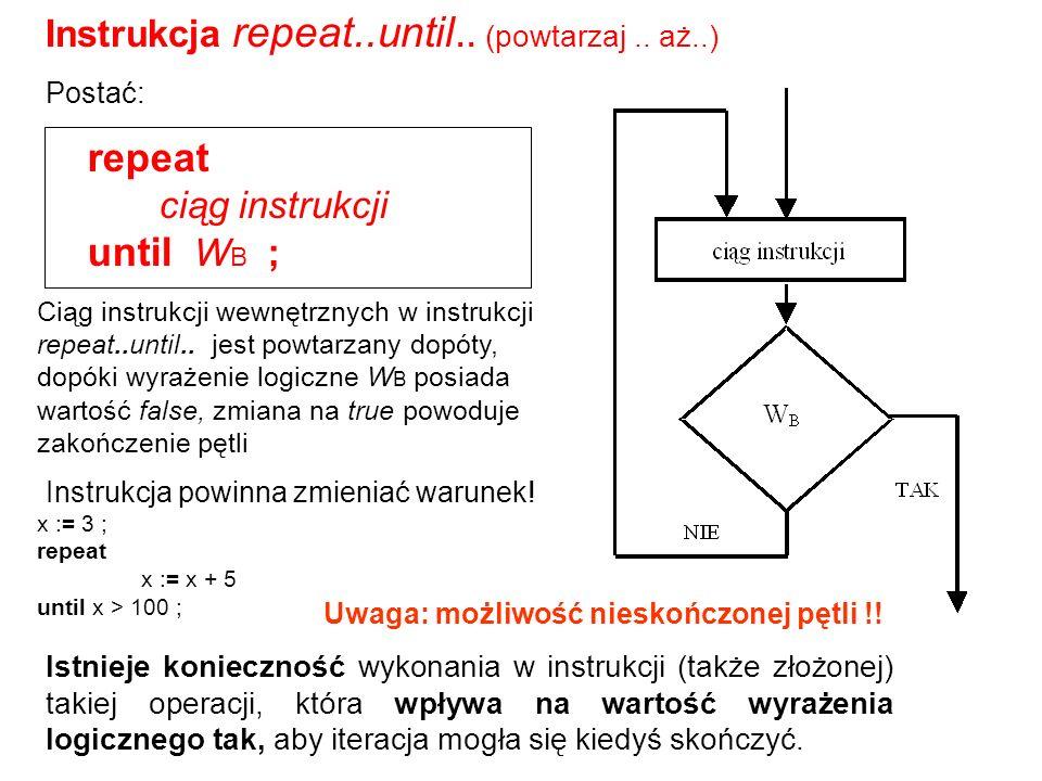 Program x1; var x:real; k:integer; begin x:=1; k:=0; repeat x:=x/2; k:=k+1; until x<1e-8; write( Wykonales ,k, operacji ); readln end.