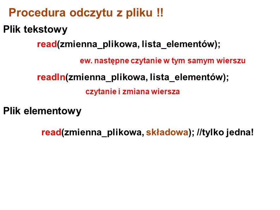 readln(zmienna_plikowa, lista_elementów); Procedura odczytu z pliku !.