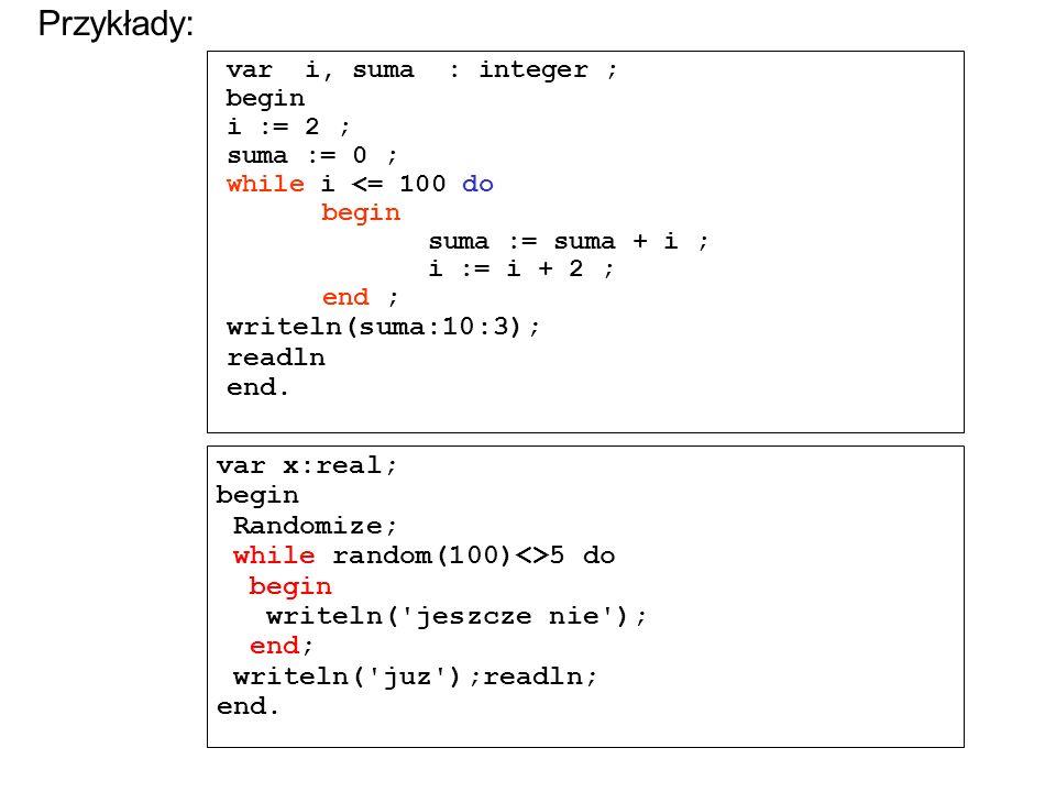 Przykład: Zsumować co drugie elementy tablicy (nieparzyste indeksy) var k, k_max: 1..12; dana: string; suma: real; x: array [ 1..
