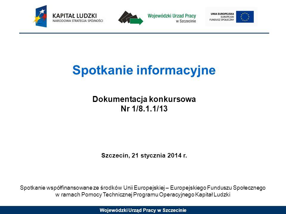 Wojewódzki Urząd Pracy w Szczecinie Szczegółowe kryteria strategiczne (premia punktowa - kryterium fakultatywne) : W ramach konkursu otwartego nr 1/8.1.1/13 nie zostały przewidziane kryteria dostępu, których weryfikacja będzie się odbywała na etapie oceny formalnej.