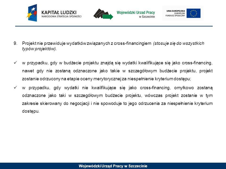 Wojewódzki Urząd Pracy w Szczecinie 9.Projekt nie przewiduje wydatków związanych z cross-financingiem (stosuje się do wszystkich typów projektów).