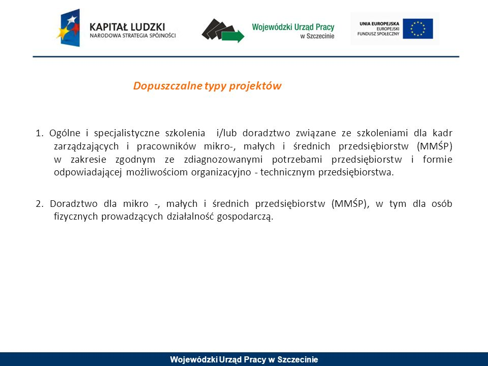 Wojewódzki Urząd Pracy w Szczecinie OCENA MERYTORYCZNA: Należy mieć na uwadze, że projekt jest skierowany do konkretnego przedsiębiorstwa/przedsiębiorstw dlatego analiza sytuacji problemowej powinna w tym przypadku odnosić się bezpośrednio do grupy docelowej.