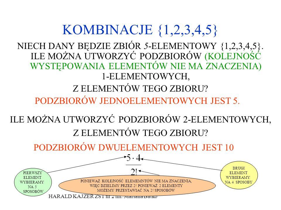 HARALD KAJZER ZST nr 2 im. Mariana Batko KOMBINACJE {1,2,3,4,5} NIECH DANY BĘDZIE ZBIÓR 5-ELEMENTOWY {1,2,3,4,5}. ILE MOŻNA UTWORZYĆ PODZBIORÓW (KOLEJ