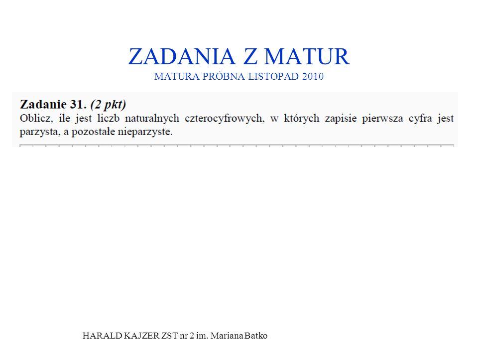HARALD KAJZER ZST nr 2 im. Mariana Batko ZADANIA Z MATUR MATURA PRÓBNA LISTOPAD 2010
