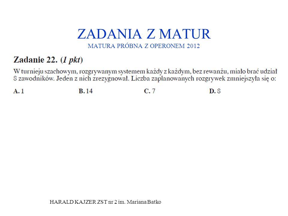 HARALD KAJZER ZST nr 2 im. Mariana Batko ZADANIA Z MATUR MATURA PRÓBNA Z OPERONEM 2012