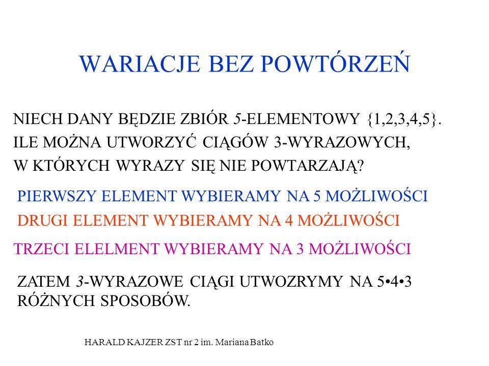 HARALD KAJZER ZST nr 2 im. Mariana Batko WARIACJE BEZ POWTÓRZEŃ NIECH DANY BĘDZIE ZBIÓR 5-ELEMENTOWY {1,2,3,4,5}. ILE MOŻNA UTWORZYĆ CIĄGÓW 3-WYRAZOWY
