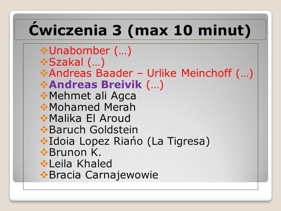Ćwiczenia 3 (max 10 minut) Unabomber (…) Szakal (…) Andreas Baader – Urlike Meinchoff (…) Andreas Breivik (…) Mehmet ali Agca Mohamed Merah Malika El
