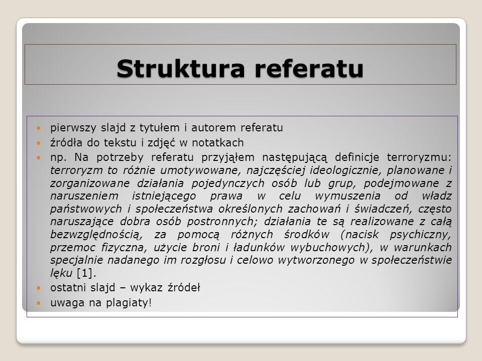 Struktura referatu pierwszy slajd z tytułem i autorem referatu źródła do tekstu i zdjęć w notatkach np. Na potrzeby referatu przyjąłem następującą def