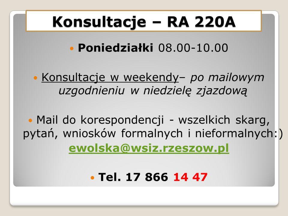 Konsultacje – RA 220A Poniedziałki 08.00-10.00 Konsultacje w weekendy– po mailowym uzgodnieniu w niedzielę zjazdową Mail do korespondencji - wszelkich