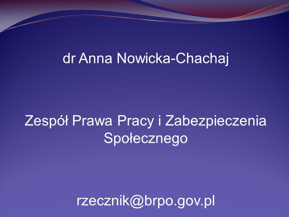 dr Anna Nowicka-Chachaj Zespół Prawa Pracy i Zabezpieczenia Społecznego rzecznik@brpo.gov.pl