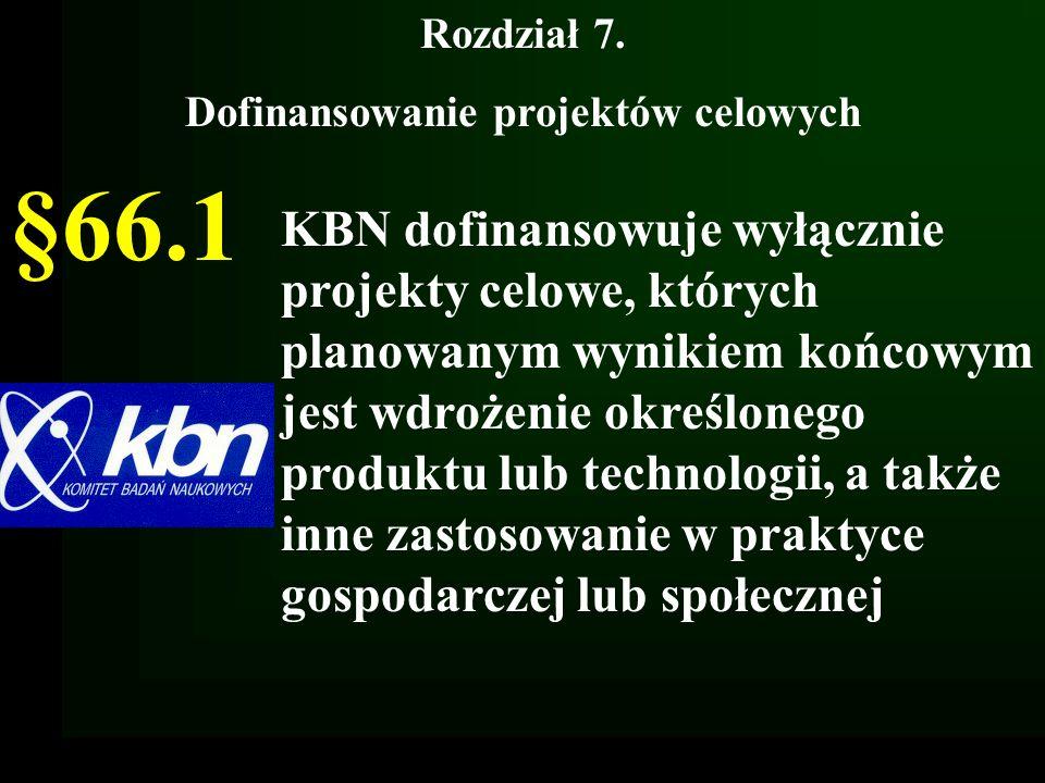 Rozdział 7. Dofinansowanie projektów celowych §66.1 KBN dofinansowuje wyłącznie projekty celowe, których planowanym wynikiem końcowym jest wdrożenie o