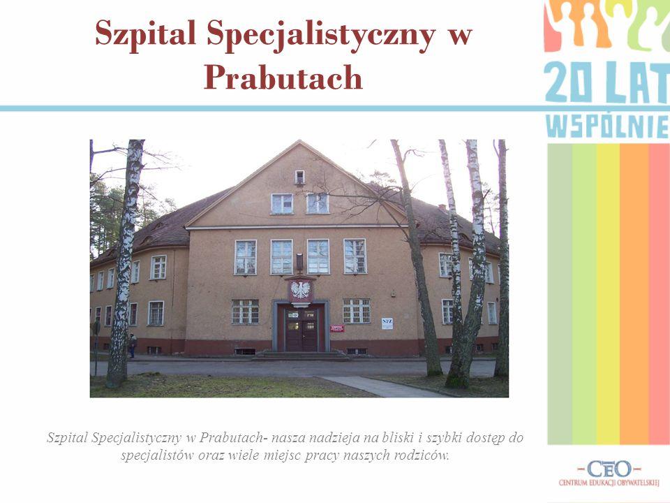 Szpital Specjalistyczny w Prabutach Szpital Specjalistyczny w Prabutach- nasza nadzieja na bliski i szybki dostęp do specjalistów oraz wiele miejsc pr