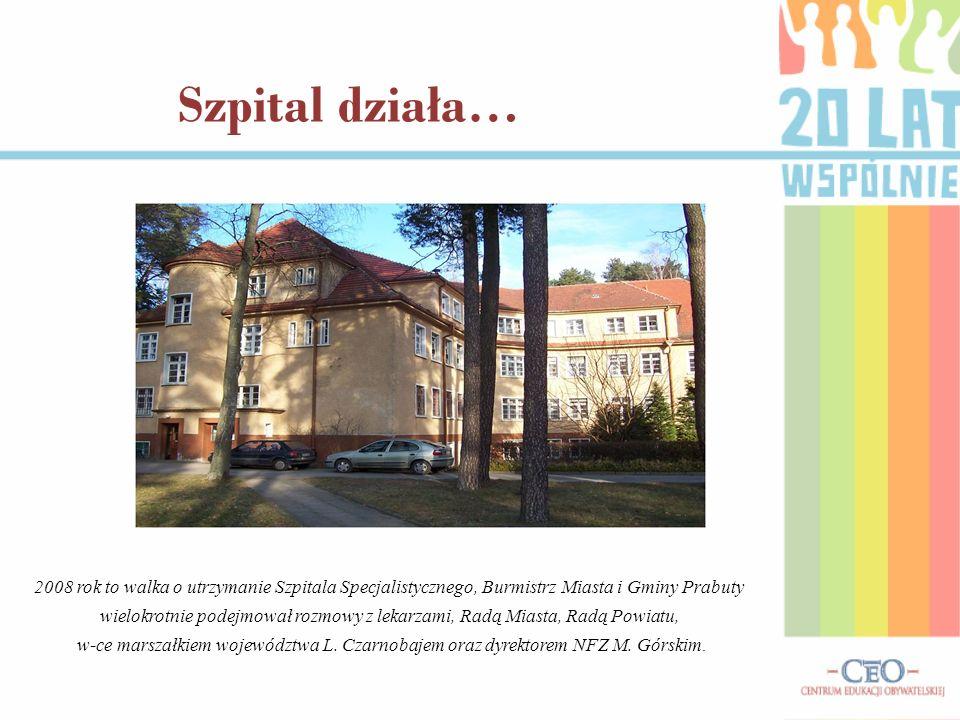 2008 rok to walka o utrzymanie Szpitala Specjalistycznego, Burmistrz Miasta i Gminy Prabuty wielokrotnie podejmował rozmowy z lekarzami, Radą Miasta,