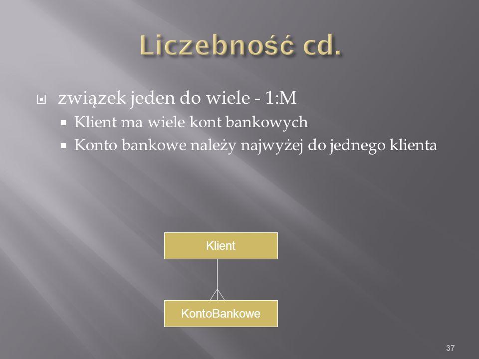 związek jeden do wiele - 1:M Klient ma wiele kont bankowych Konto bankowe należy najwyżej do jednego klienta 37 Klient KontoBankowe