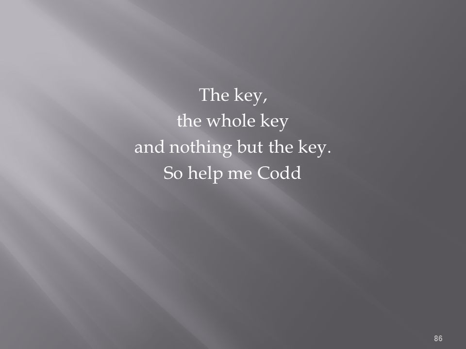 The key, the whole key and nothing but the key. So help me Codd 86
