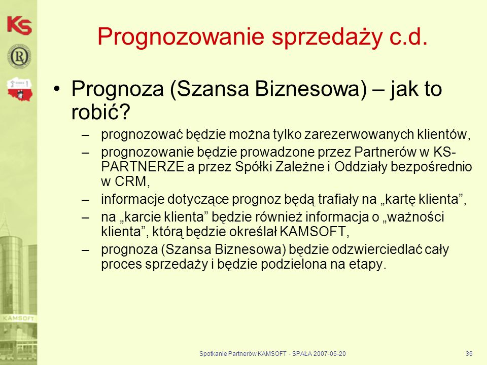 Spotkanie Partnerów KAMSOFT - SPAŁA 2007-05-2036 Prognozowanie sprzedaży c.d.