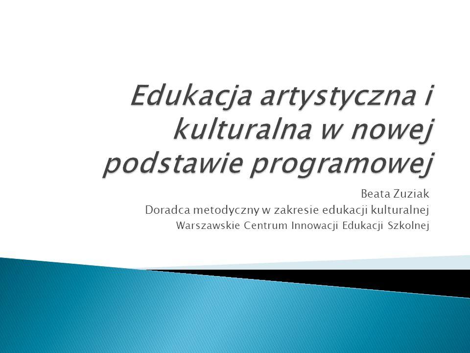 Beata Zuziak Doradca metodyczny w zakresie edukacji kulturalnej Warszawskie Centrum Innowacji Edukacji Szkolnej