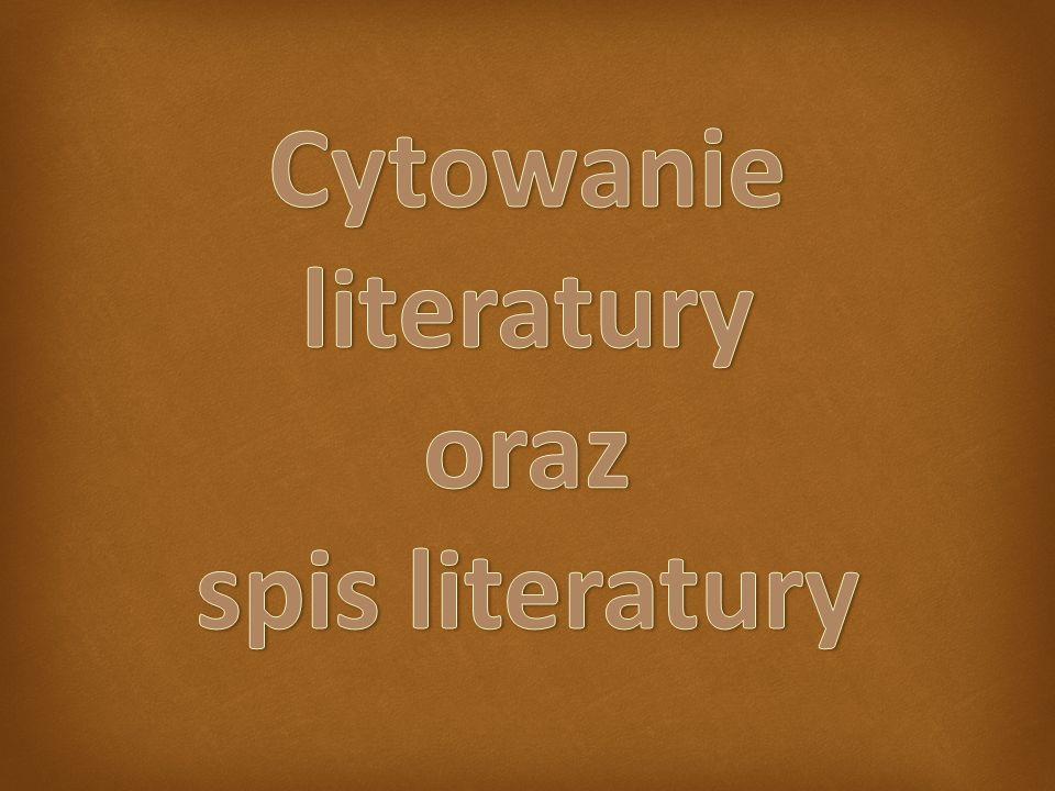Literatura W tekście należy powoływać się na literaturę, cytując nazwisko autora i rok publikacji (np.