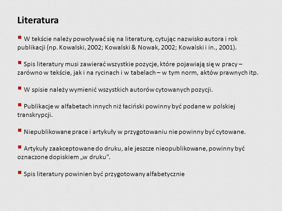 Literatura W tekście należy powoływać się na literaturę, cytując nazwisko autora i rok publikacji (np. Kowalski, 2002; Kowalski & Nowak, 2002; Kowalsk
