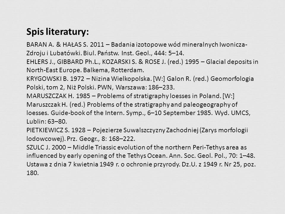 Spis literatury: BARAN A. & HAŁAS S. 2011 – Badania izotopowe wód mineralnych Iwonicza- Zdroju i Lubatówki. Biul. Państw. Inst. Geol., 444: 5–14. EHLE