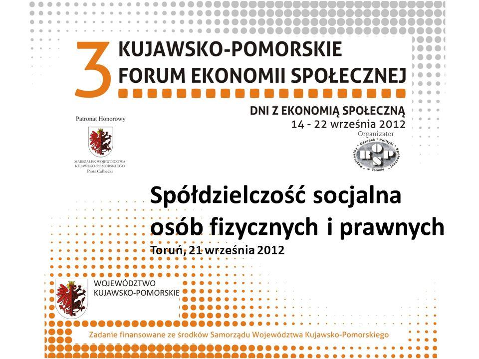 Spółdzielczość socjalna osób fizycznych i prawnych Toruń, 21 września 2012 Organizator