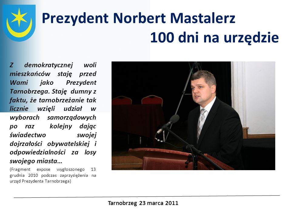 Prezydent Norbert Mastalerz 100 dni na urzędzie Z demokratycznej woli mieszkańców staję przed Wami jako Prezydent Tarnobrzega. Staję dumny z faktu, że