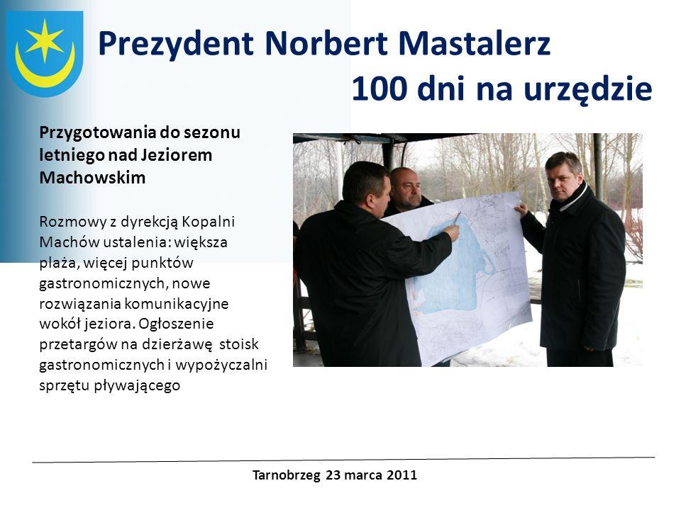 Projekty unijne Prezydent Norbert Mastalerz 100 dni na urzędzie Tarnobrzeg 23 marca 2011 Przygotowania do sezonu letniego nad Jeziorem Machowskim Rozm