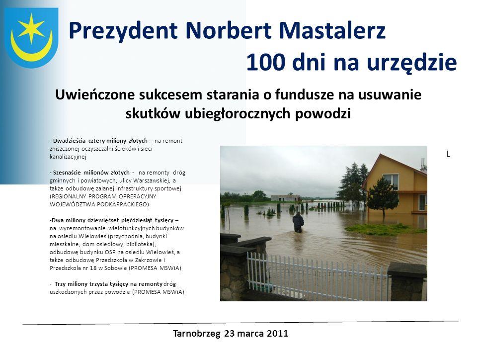 Projekty unijne Prezydent Norbert Mastalerz 100 dni na urzędzie Tarnobrzeg 23 marca 2011 Uwieńczone sukcesem starania o fundusze na usuwanie skutków u
