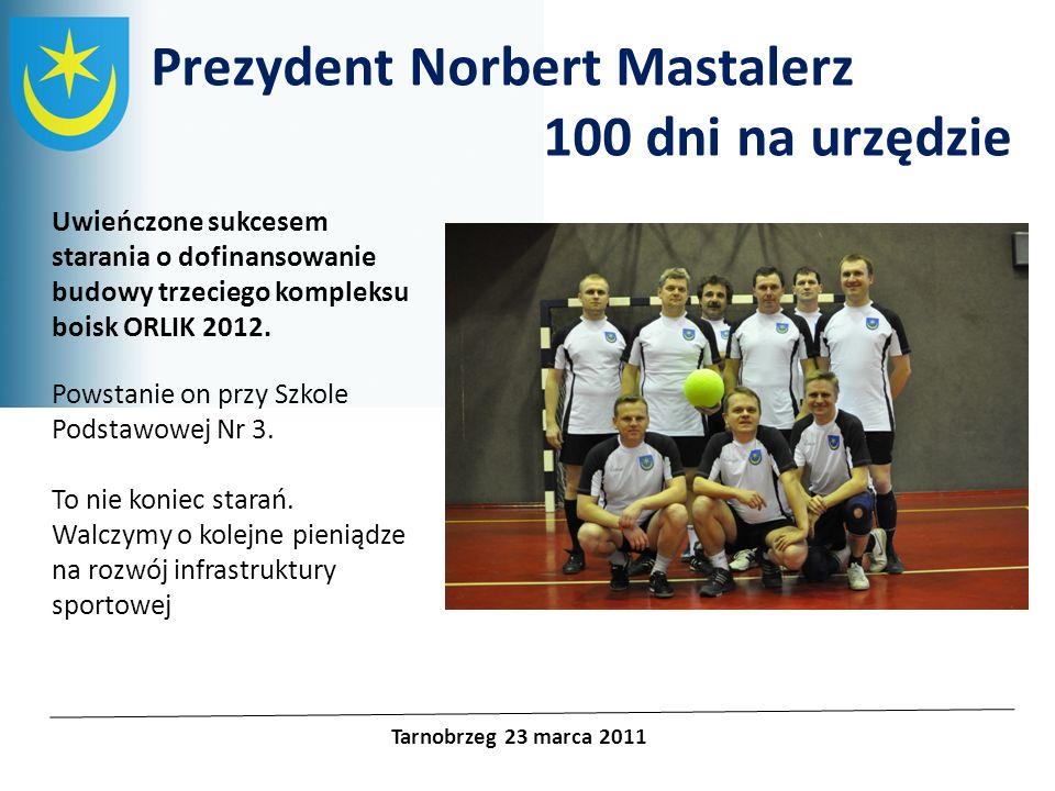 Projekty unijne Prezydent Norbert Mastalerz 100 dni na urzędzie Tarnobrzeg 23 marca 2011 Uwieńczone sukcesem starania o dofinansowanie budowy trzecieg