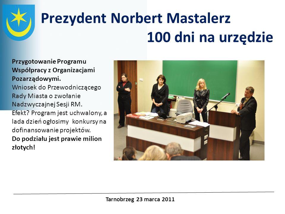 Projekty unijne Prezydent Norbert Mastalerz 100 dni na urzędzie Tarnobrzeg 23 marca 2011 Przygotowanie Programu Współpracy z Organizacjami Pozarządowy