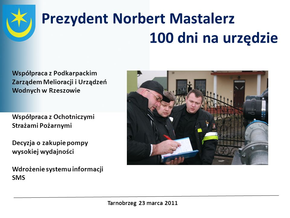 Projekty unijne Prezydent Norbert Mastalerz 100 dni na urzędzie Tarnobrzeg 23 marca 2011 Współpraca z Podkarpackim Zarządem Melioracji i Urządzeń Wodn