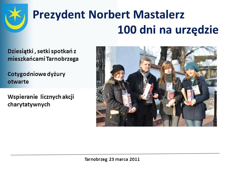Projekty unijne Prezydent Norbert Mastalerz 100 dni na urzędzie Tarnobrzeg 23 marca 2011 Dziesiątki, setki spotkań z mieszkańcami Tarnobrzega Cotygodn