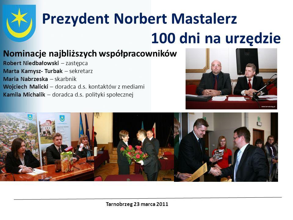 Prezydent Norbert Mastalerz 100 dni na urzędzie Tarnobrzeg 23 marca 2011 Nominacje najbliższych współpracowników Robert Niedbałowski – zastępca Marta