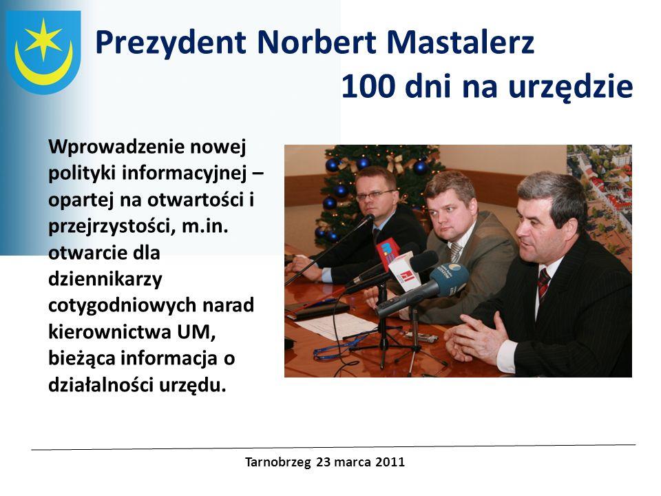 Projekty unijne Prezydent Norbert Mastalerz 100 dni na urzędzie Tarnobrzeg 23 marca 2011 Wprowadzenie nowej polityki informacyjnej – opartej na otwart