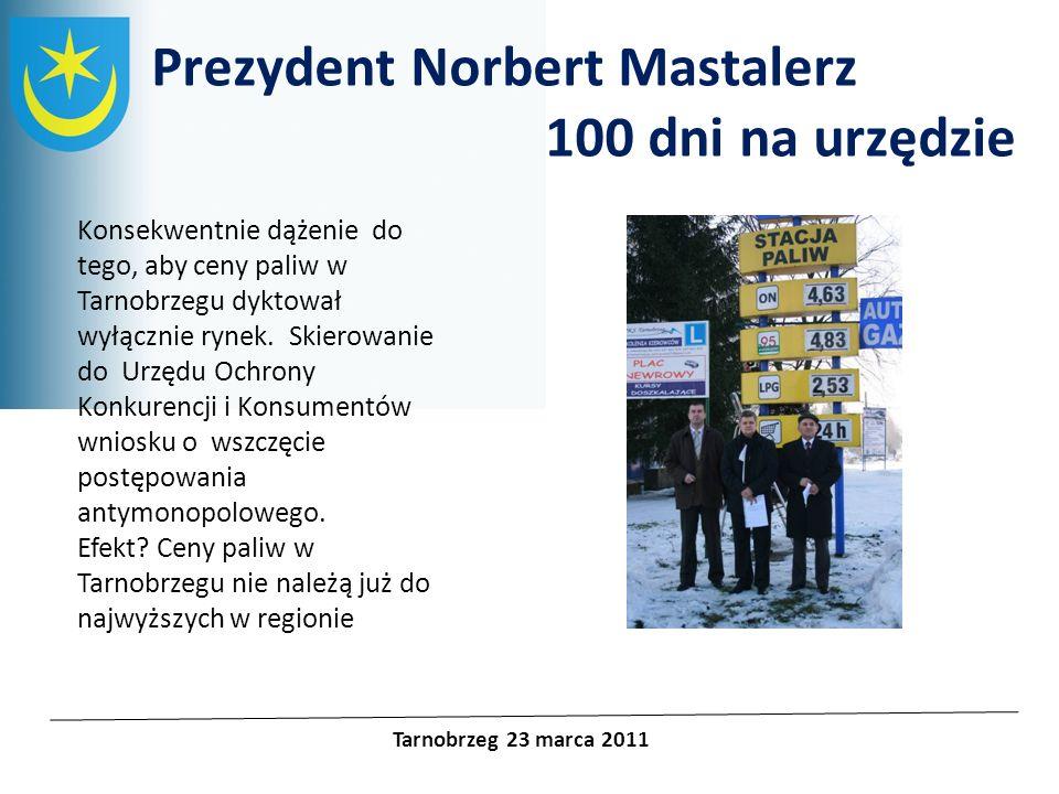 Projekty unijne Prezydent Norbert Mastalerz 100 dni na urzędzie Tarnobrzeg 23 marca 2011 Konsekwentnie dążenie do tego, aby ceny paliw w Tarnobrzegu d