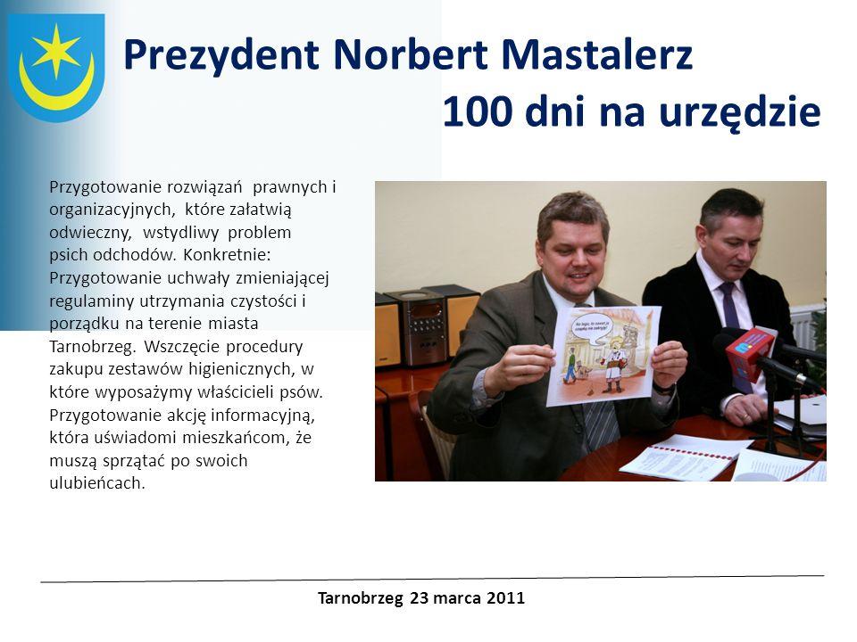 Projekty unijne Prezydent Norbert Mastalerz 100 dni na urzędzie Tarnobrzeg 23 marca 2011 Przygotowanie rozwiązań prawnych i organizacyjnych, które zał