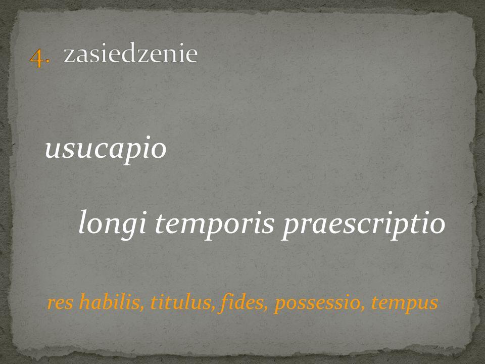 usucapio longi temporis praescriptio res habilis, titulus, fides, possessio, tempus