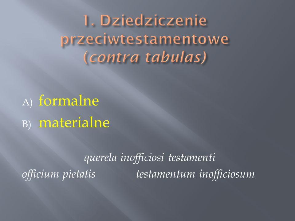 A) formalne B) materialne querela inofficiosi testamenti officium pietatistestamentum inofficiosum